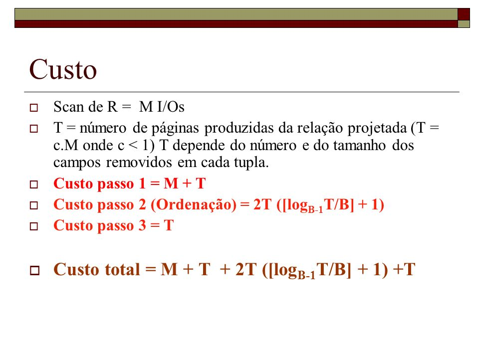 Custo Custo total = M + T + 2T ([logB-1T/B] + 1) +T Scan de R = M I/Os